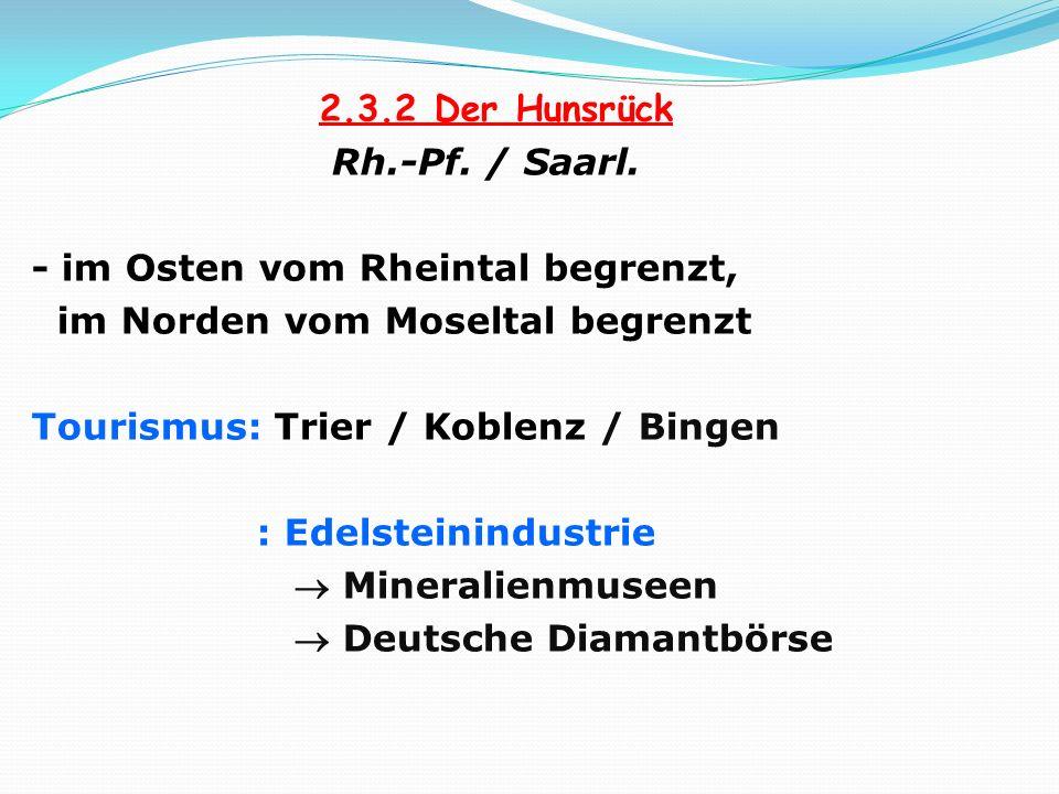2.3.2 Der Hunsrück Rh.-Pf. / Saarl. - im Osten vom Rheintal begrenzt, im Norden vom Moseltal begrenzt Tourismus: Trier / Koblenz / Bingen : Edelsteini