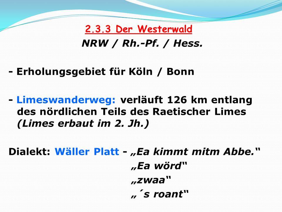 2.3.3 Der Westerwald NRW / Rh.-Pf. / Hess. - Erholungsgebiet für Köln / Bonn - Limeswanderweg: verläuft 126 km entlang des nördlichen Teils des Raetis