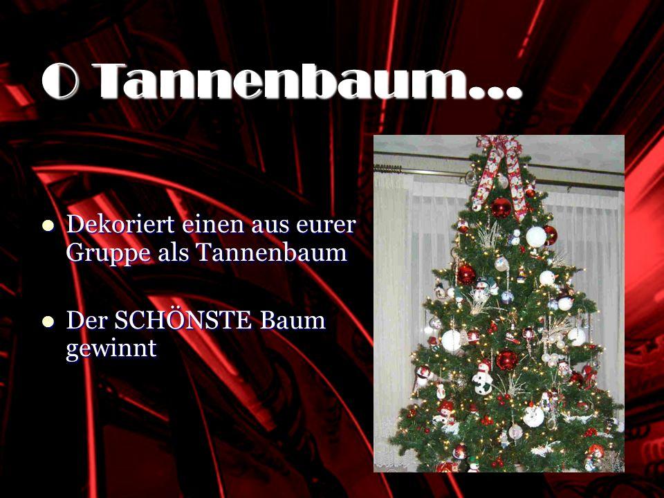 SHOCKING RED Dekoriert einen aus eurer Gruppe als Tannenbaum Dekoriert einen aus eurer Gruppe als Tannenbaum Der SCHÖNSTE Baum gewinnt Der SCHÖNSTE Ba