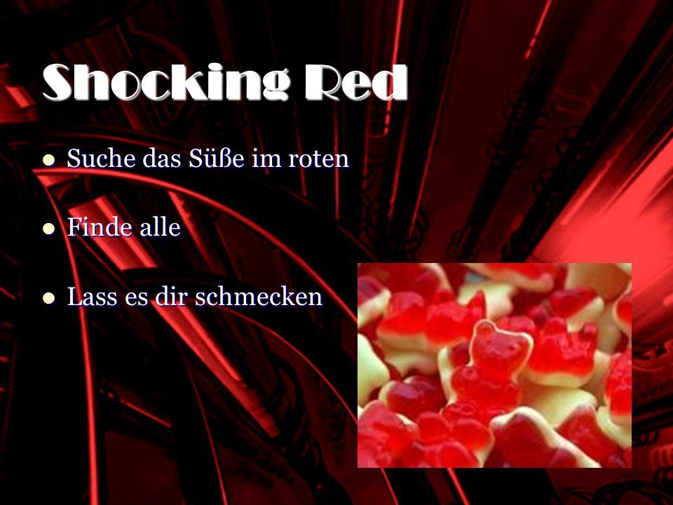 SHOCKING RED Suche das Süße im roten Suche das Süße im roten Finde alle Finde alle Lass es dir schmecken Lass es dir schmecken Shocking Red