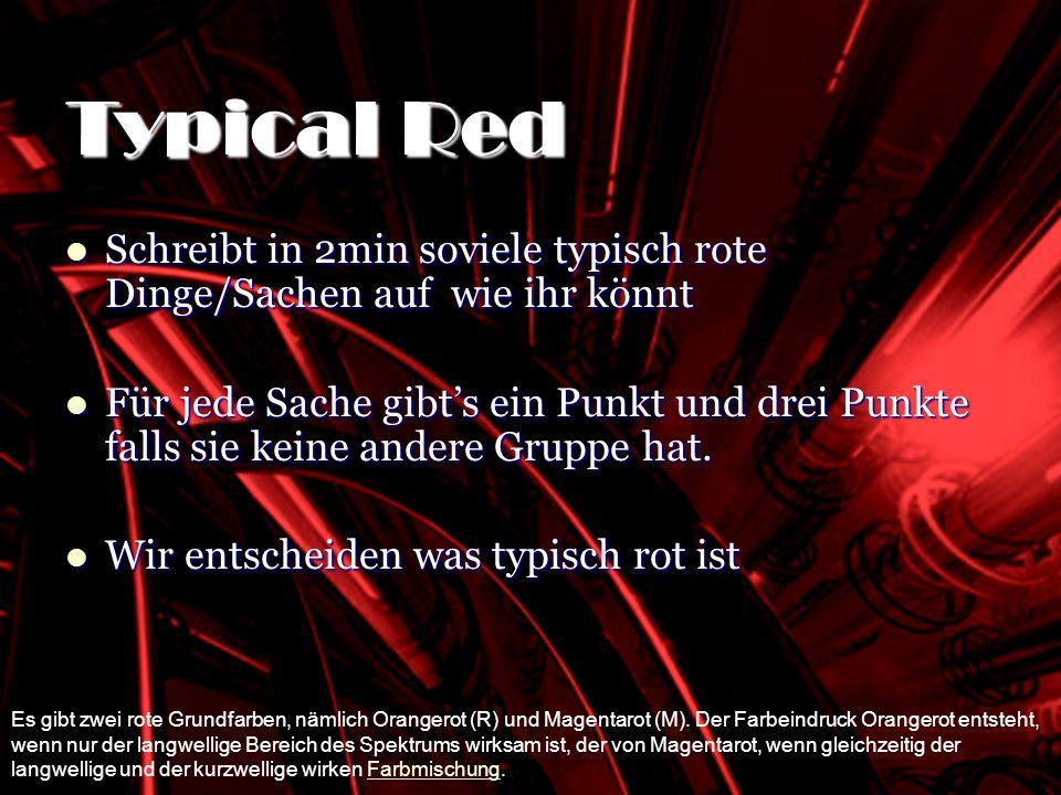 SHOCKING RED Schreibt in 2min soviele typisch rote Dinge/Sachen auf wie ihr könnt Schreibt in 2min soviele typisch rote Dinge/Sachen auf wie ihr könnt Für jede Sache gibts ein Punkt und drei Punkte falls sie keine andere Gruppe hat.