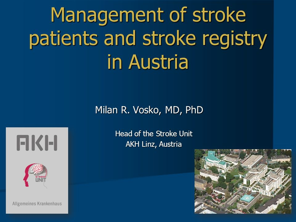 Management of stroke patients and stroke registry in Austria Milan R. Vosko, MD, PhD Head of the Stroke Unit AKH Linz, Austria