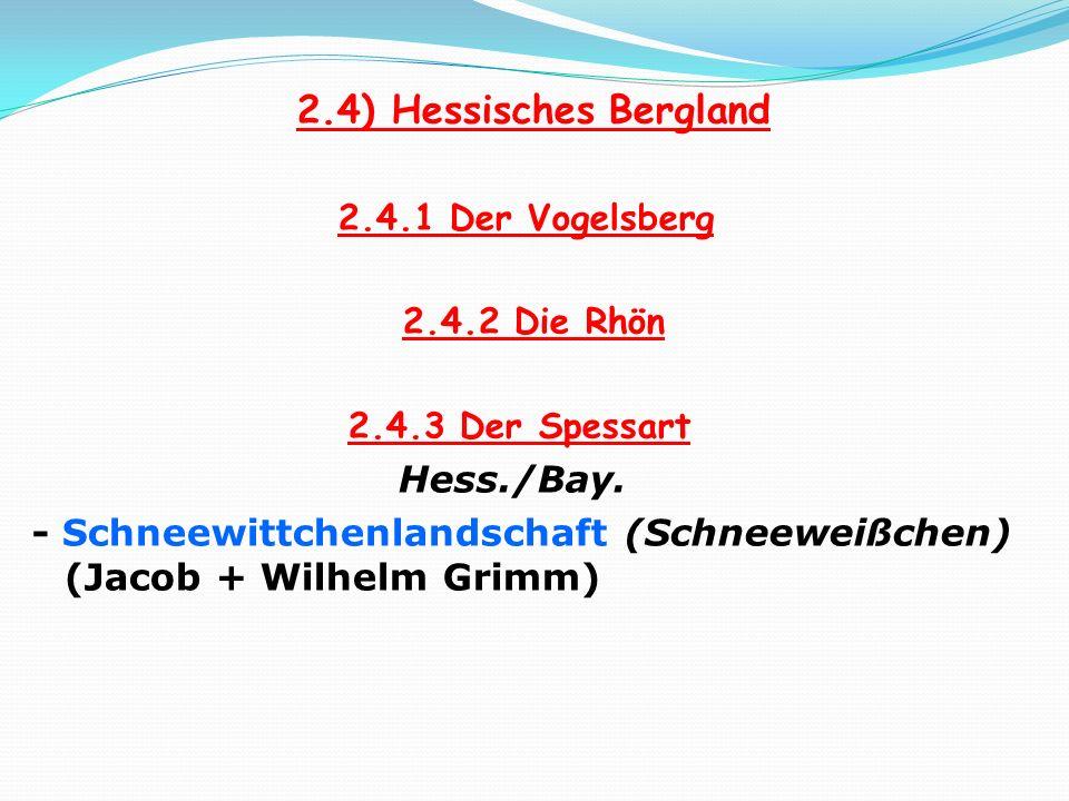 2.4) Hessisches Bergland 2.4.1 Der Vogelsberg 2.4.2 Die Rhön 2.4.3 Der Spessart Hess./Bay. - Schneewittchenlandschaft (Schneeweißchen) (Jacob + Wilhel
