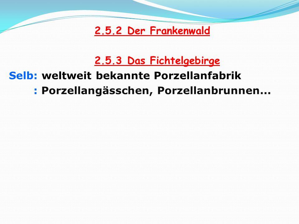 2.5.2 Der Frankenwald 2.5.3 Das Fichtelgebirge Selb: weltweit bekannte Porzellanfabrik : Porzellangässchen, Porzellanbrunnen...