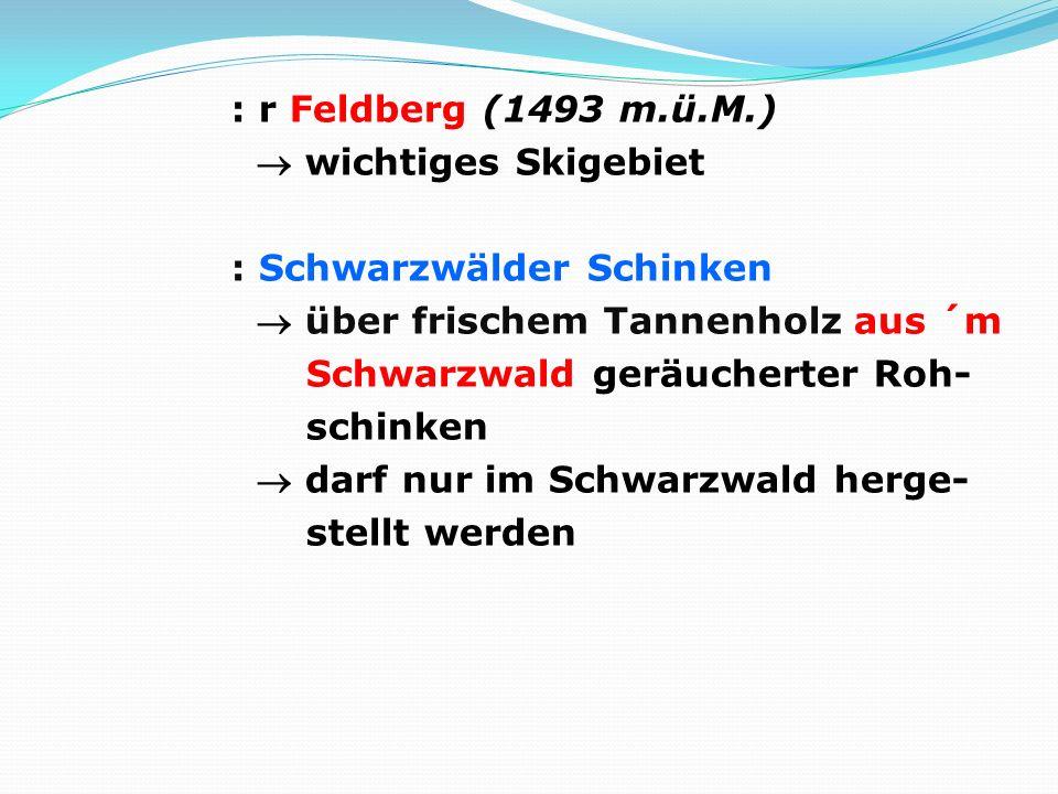 : r Feldberg (1493 m.ü.M.) wichtiges Skigebiet : Schwarzwälder Schinken über frischem Tannenholz aus ´m Schwarzwald geräucherter Roh- schinken darf nu