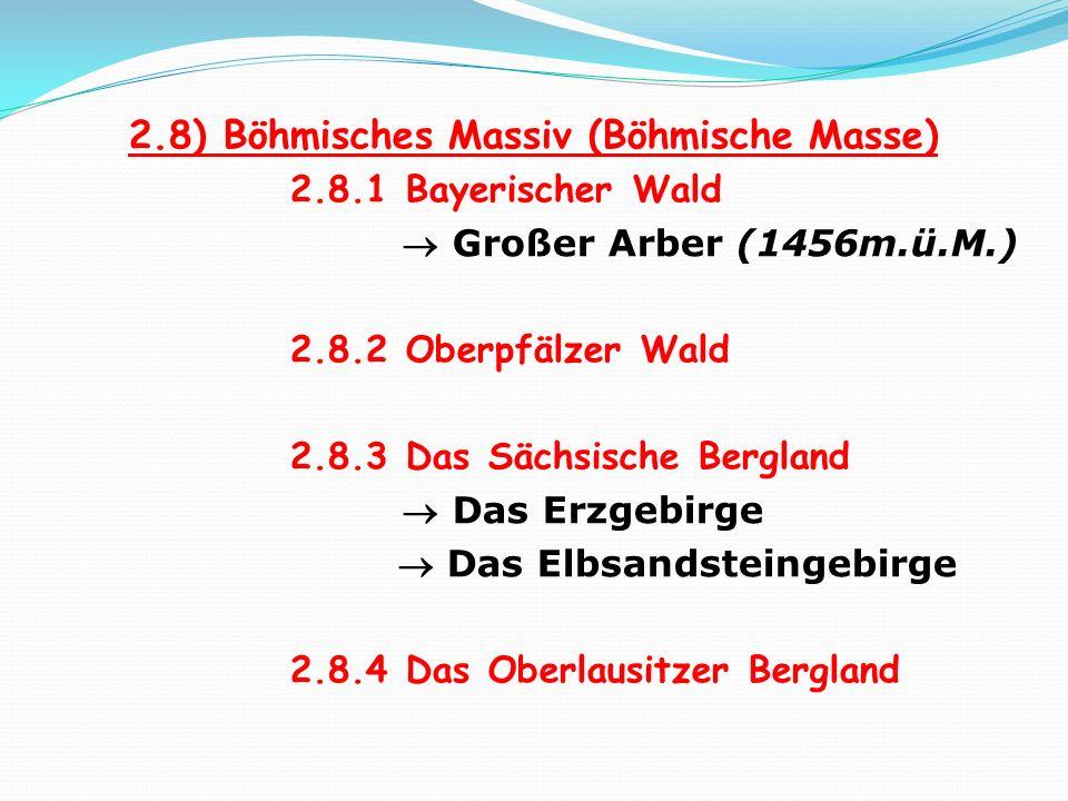 2.8) Böhmisches Massiv (Böhmische Masse) 2.8.1 Bayerischer Wald Großer Arber (1456m.ü.M.) 2.8.2 Oberpfälzer Wald 2.8.3 Das Sächsische Bergland Das Erz