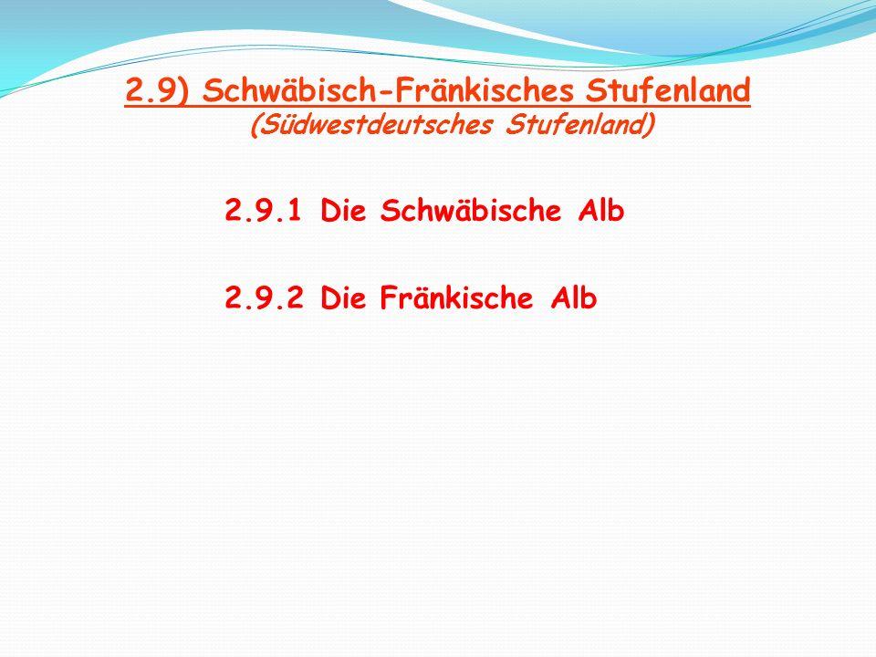 2.9) Schwäbisch-Fränkisches Stufenland (Südwestdeutsches Stufenland) 2.9.1 Die Schwäbische Alb 2.9.2 Die Fränkische Alb