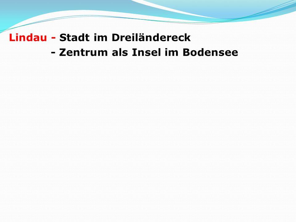 Lindau - Stadt im Dreiländereck - Zentrum als Insel im Bodensee
