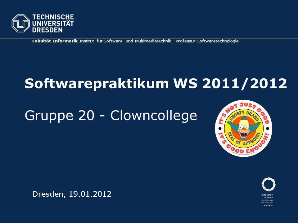 Softwarepraktikum WS 2011/2012 Gruppe 20 - Clowncollege Fakultät Informatik Institut für Software- und Multimediatechnik, Professur Softwaretechnologie Dresden, 19.01.2012