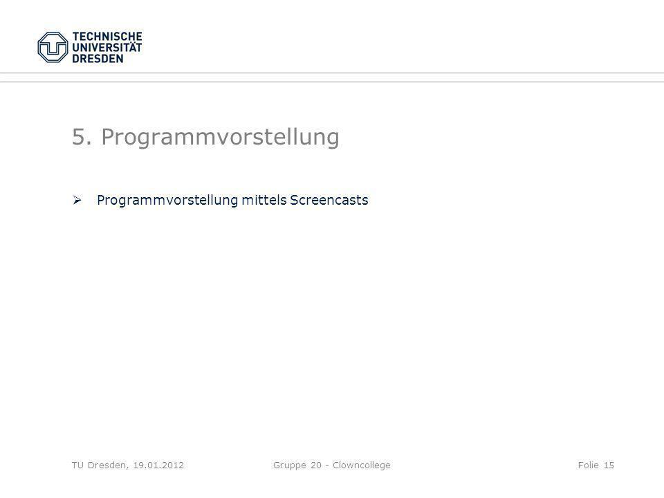 5. Programmvorstellung Programmvorstellung mittels Screencasts TU Dresden, 19.01.2012Gruppe 20 - ClowncollegeFolie 15