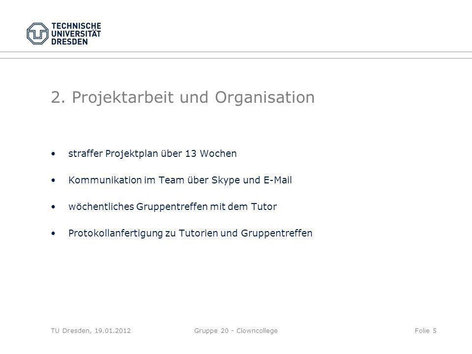 2. Projektarbeit und Organisation straffer Projektplan über 13 Wochen Kommunikation im Team über Skype und E-Mail wöchentliches Gruppentreffen mit dem