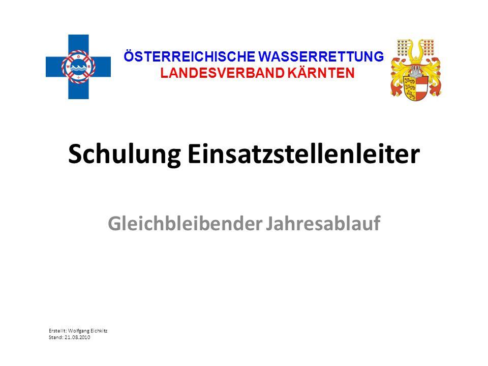 Schulung Einsatzstellenleiter Gleichbleibender Jahresablauf ÖSTERREICHISCHE WASSERRETTUNG LANDESVERBAND KÄRNTEN Erstellt: Wolfgang Eichkitz Stand: 21.