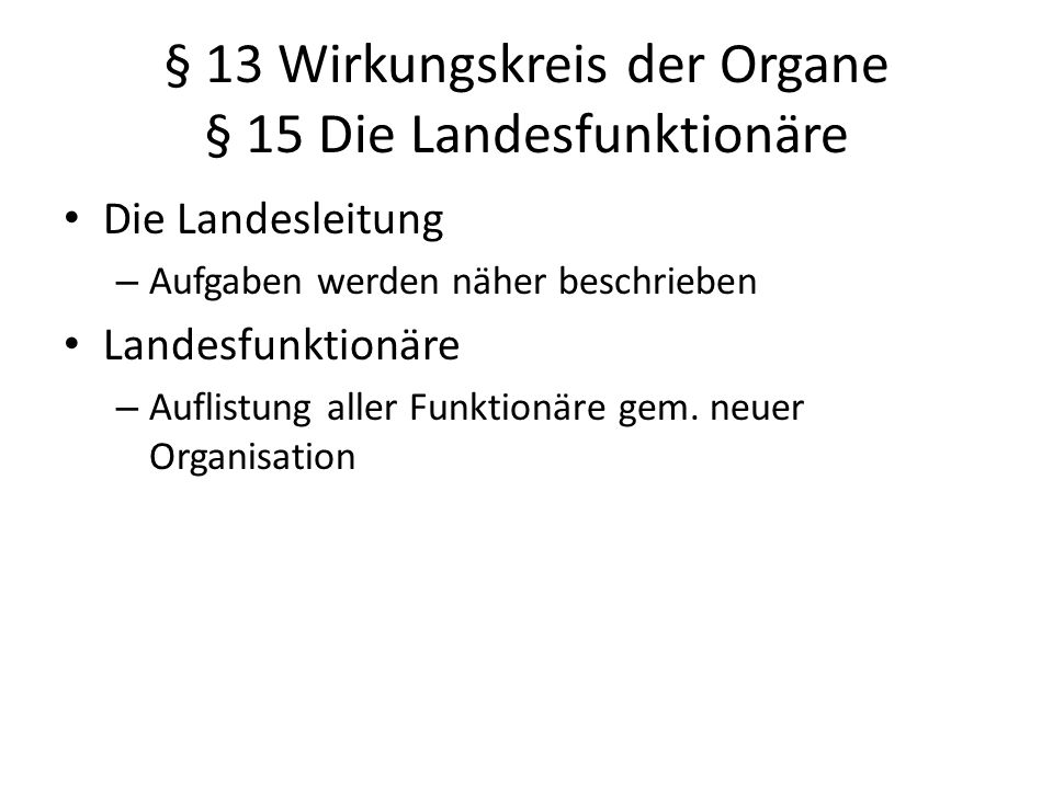§ 13 Wirkungskreis der Organe § 15 Die Landesfunktionäre Die Landesleitung – Aufgaben werden näher beschrieben Landesfunktionäre – Auflistung aller Funktionäre gem.