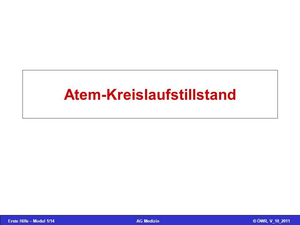 Erste Hilfe – Modul 1/14© ÖWR, V_10_2011AG Medizin Atem-Kreislaufstillstand