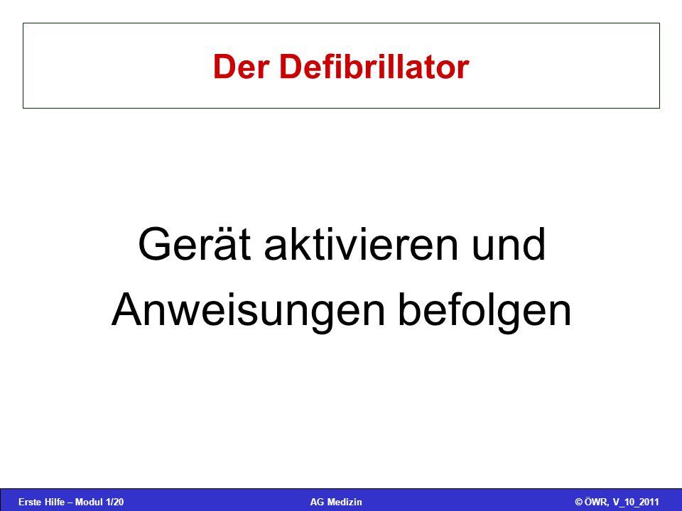 Erste Hilfe – Modul 1/20© ÖWR, V_10_2011AG Medizin Der Defibrillator Gerät aktivieren und Anweisungen befolgen