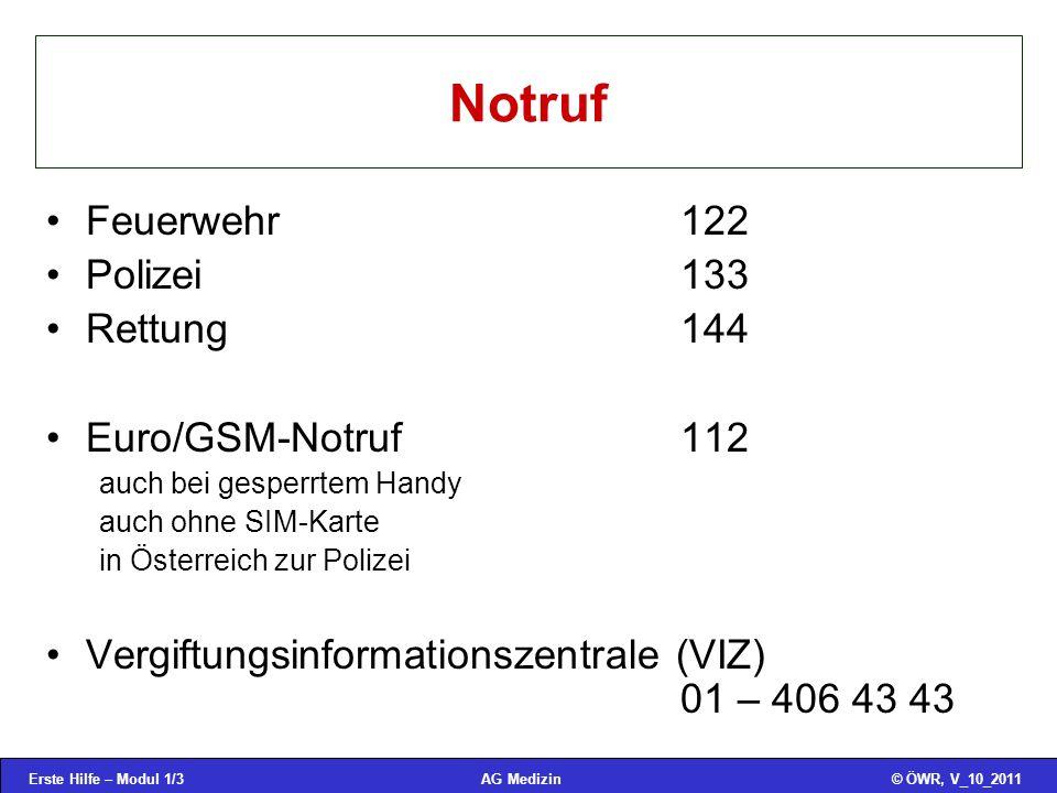 Erste Hilfe – Modul 1/3© ÖWR, V_10_2011AG Medizin Notruf Feuerwehr122 Polizei133 Rettung144 Euro/GSM-Notruf112 auch bei gesperrtem Handy auch ohne SIM