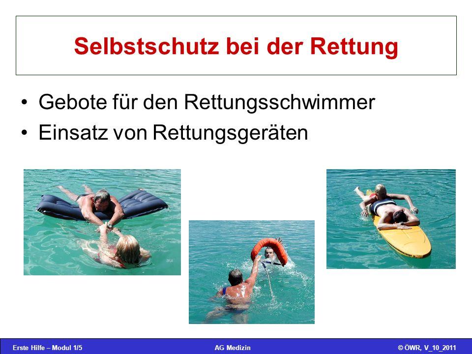 Erste Hilfe – Modul 1/5© ÖWR, V_10_2011AG Medizin Selbstschutz bei der Rettung Gebote für den Rettungsschwimmer Einsatz von Rettungsgeräten