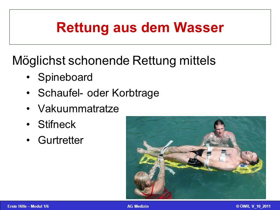 Erste Hilfe – Modul 1/6© ÖWR, V_10_2011AG Medizin Rettung aus dem Wasser Möglichst schonende Rettung mittels Spineboard Schaufel- oder Korbtrage Vakuu