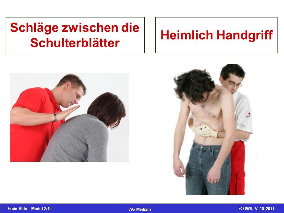 Erste Hilfe – Modul 2/12© ÖWR, V_10_2011 AG Medizin Schläge zwischen die Schulterblätter Heimlich Handgriff