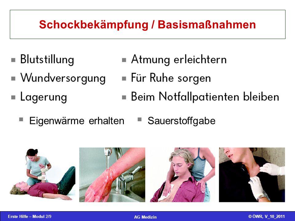 Erste Hilfe – Modul 2/9© ÖWR, V_10_2011 AG Medizin Schockbekämpfung / Basismaßnahmen Eigenwärme erhalten Sauerstoffgabe