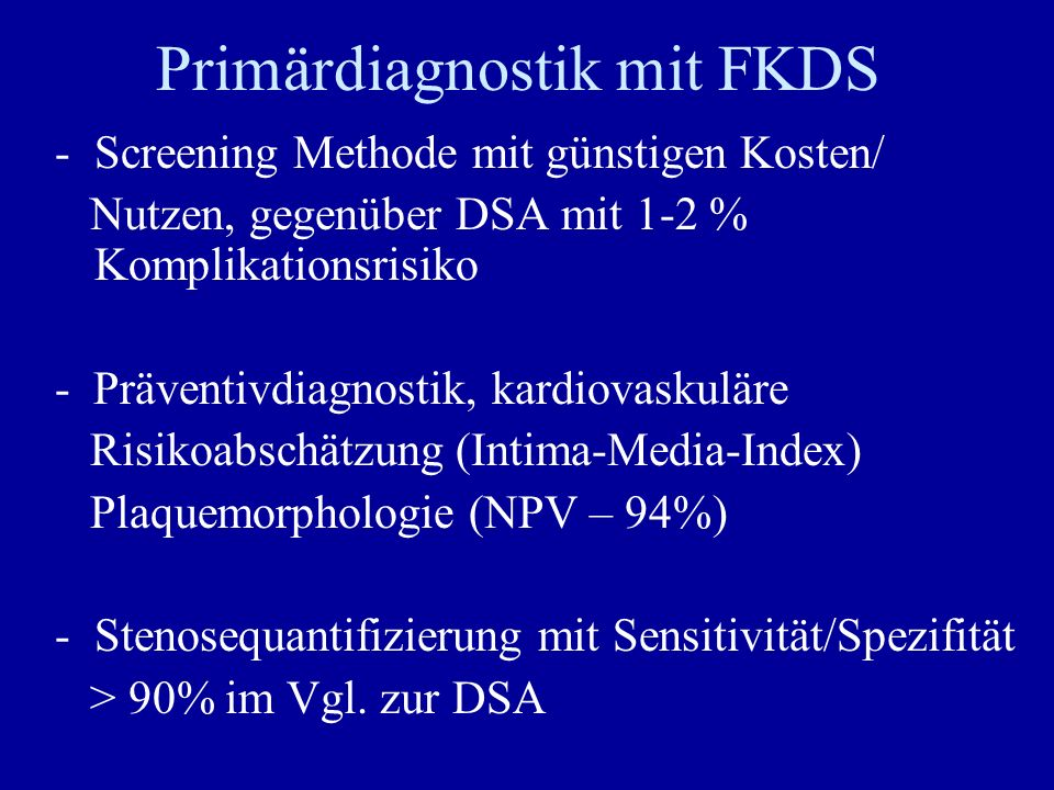 Primärdiagnostik mit FKDS -Screening Methode mit günstigen Kosten/ Nutzen, gegenüber DSA mit 1-2 % Komplikationsrisiko - Präventivdiagnostik, kardiova