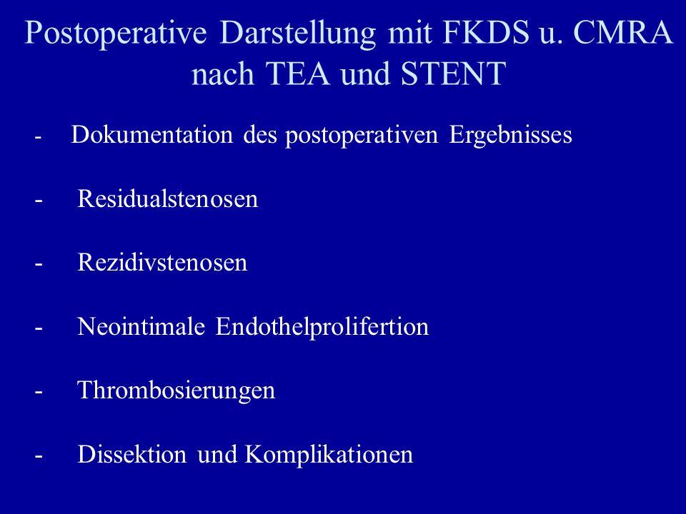 Postoperative Darstellung mit FKDS u. CMRA nach TEA und STENT - Dokumentation des postoperativen Ergebnisses - Residualstenosen - Rezidivstenosen - Ne
