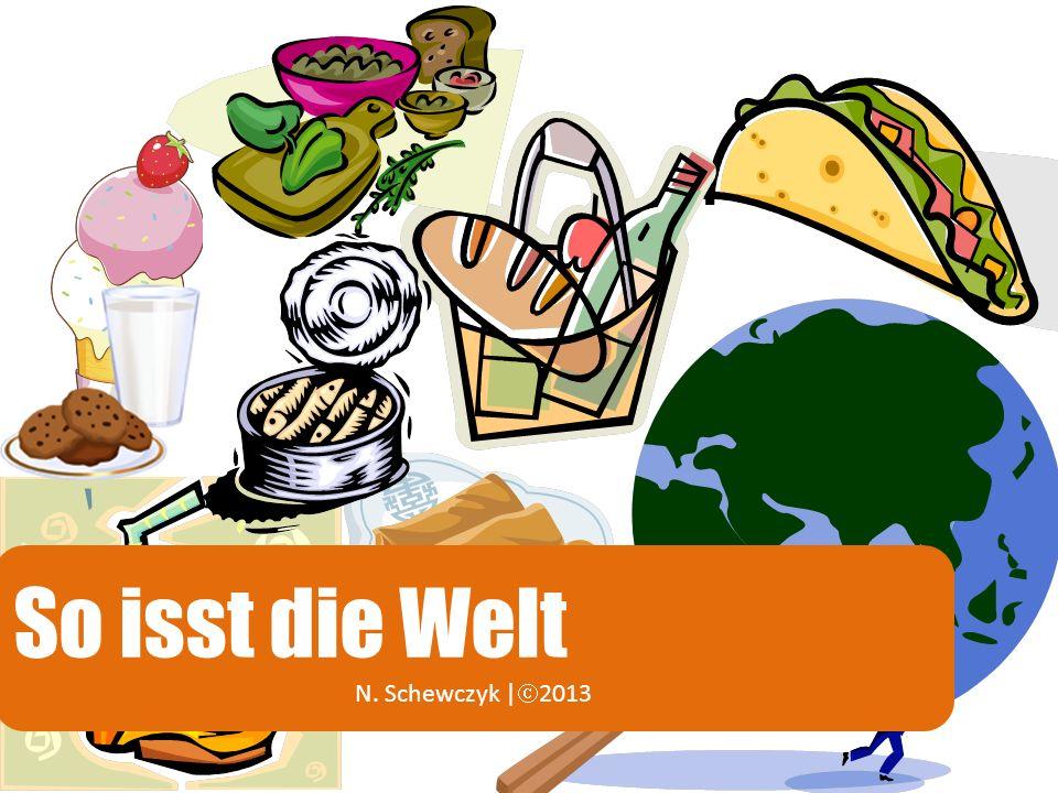 So isst die Welt Jeder Mensch muss essen, so viel steht fest.