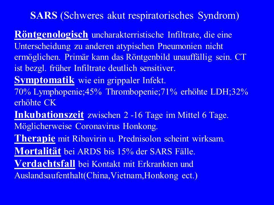 Röntgenologisch uncharakterristische Infiltrate, die eine Unterscheidung zu anderen atypischen Pneumonien nicht ermöglichen.
