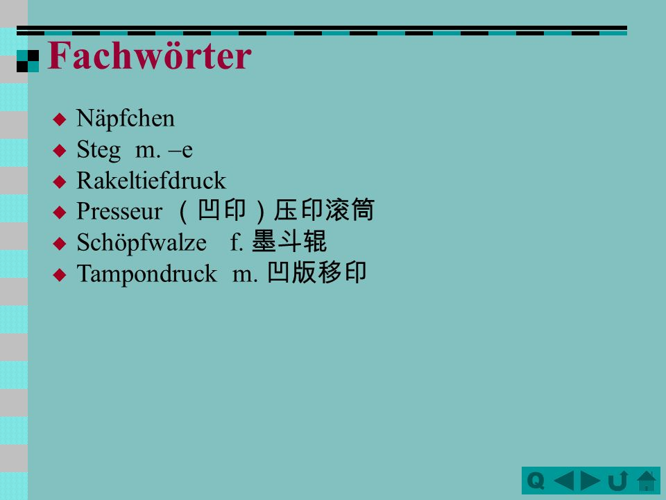 Q Fachwörter Näpfchen Steg m. –e Rakeltiefdruck Presseur Schöpfwalze f. Tampondruck m.