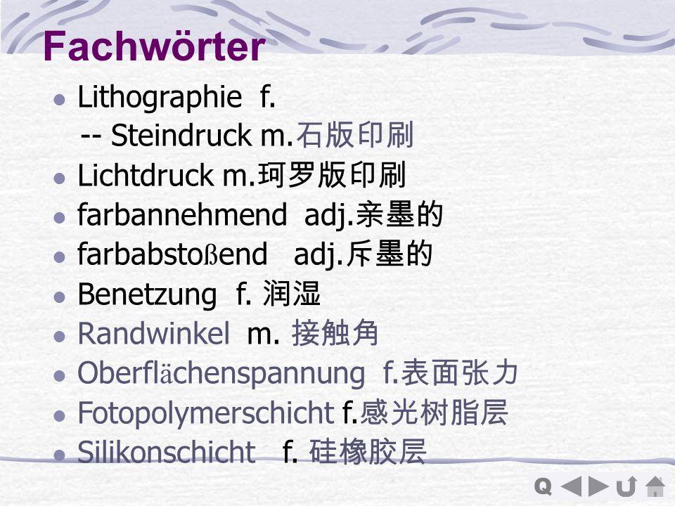 Q Lithographie f. -- Steindruck m. Lichtdruck m. farbannehmend adj. farbabsto ß end adj. Benetzung f. Randwinkel m. Oberfl ä chenspannung f. Fotopolym