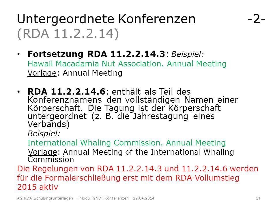 Untergeordnete Konferenzen -2- (RDA 11.2.2.14) Fortsetzung RDA 11.2.2.14.3: Beispiel: Hawaii Macadamia Nut Association. Annual Meeting Vorlage: Annual