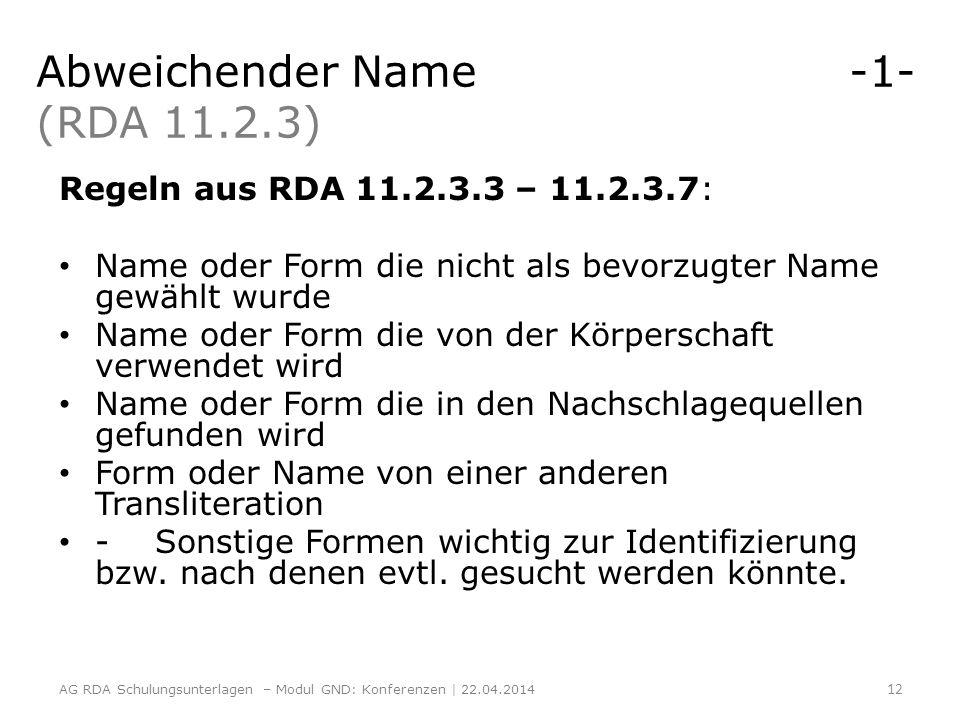 Abweichender Name -1- (RDA 11.2.3) Regeln aus RDA 11.2.3.3 – 11.2.3.7: Name oder Form die nicht als bevorzugter Name gewählt wurde Name oder Form die