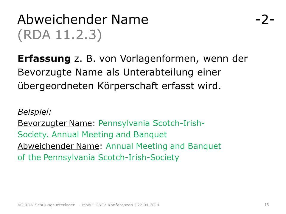 Abweichender Name -2- (RDA 11.2.3) Erfassung z. B. von Vorlagenformen, wenn der Bevorzugte Name als Unterabteilung einer übergeordneten Körperschaft e