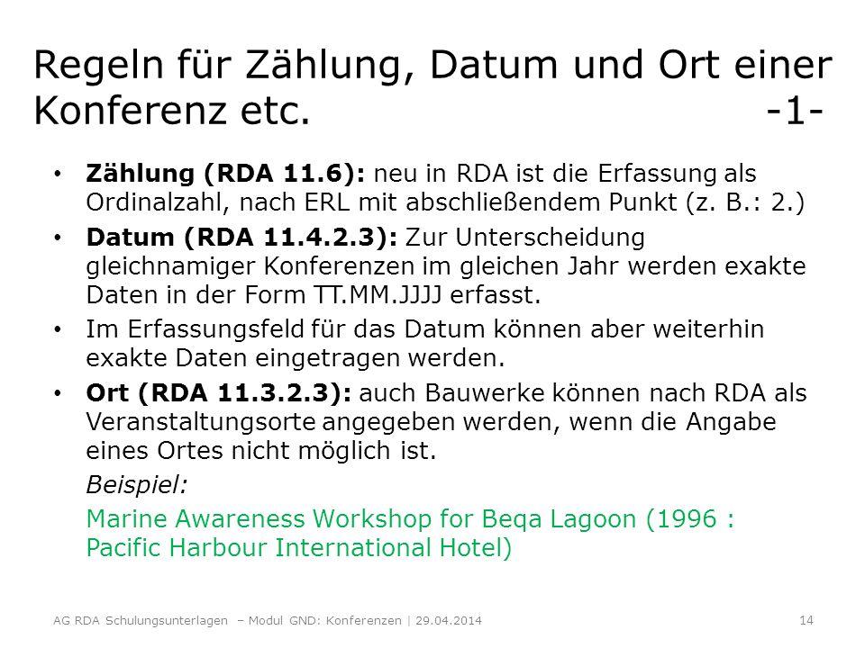 Regeln für Zählung, Datum und Ort einer Konferenz etc. -1- Zählung (RDA 11.6): neu in RDA ist die Erfassung als Ordinalzahl, nach ERL mit abschließend