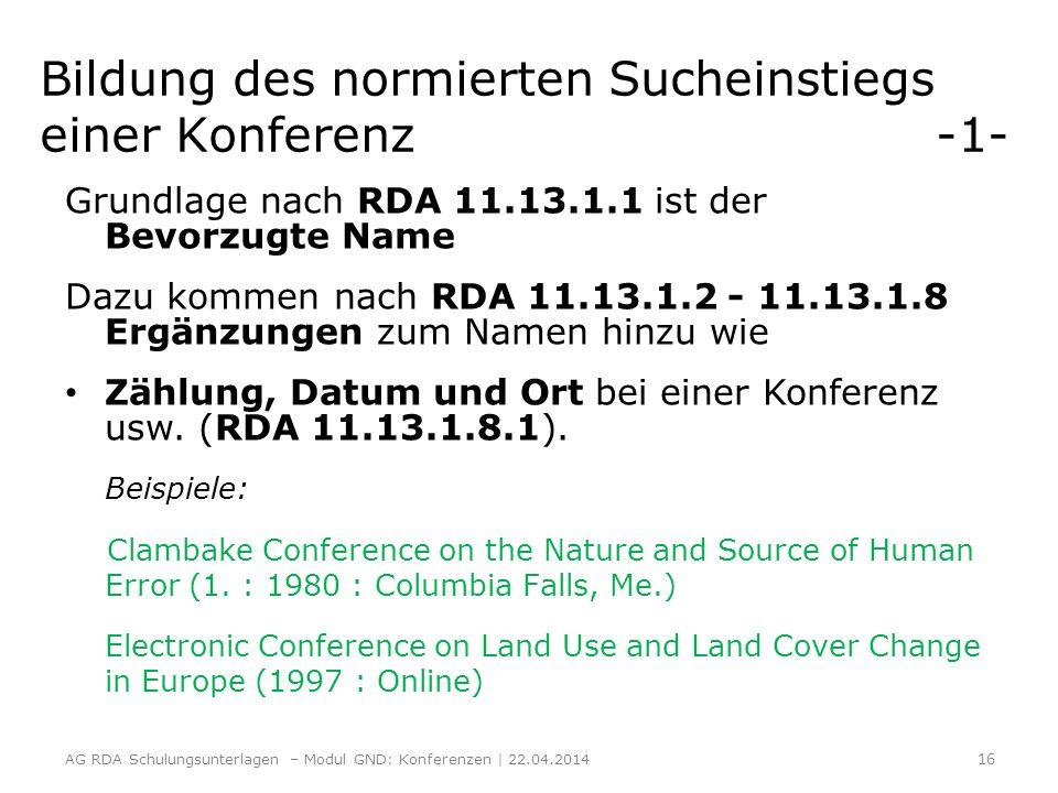 Bildung des normierten Sucheinstiegs einer Konferenz -1- Grundlage nach RDA 11.13.1.1 ist der Bevorzugte Name Dazu kommen nach RDA 11.13.1.2 - 11.13.1
