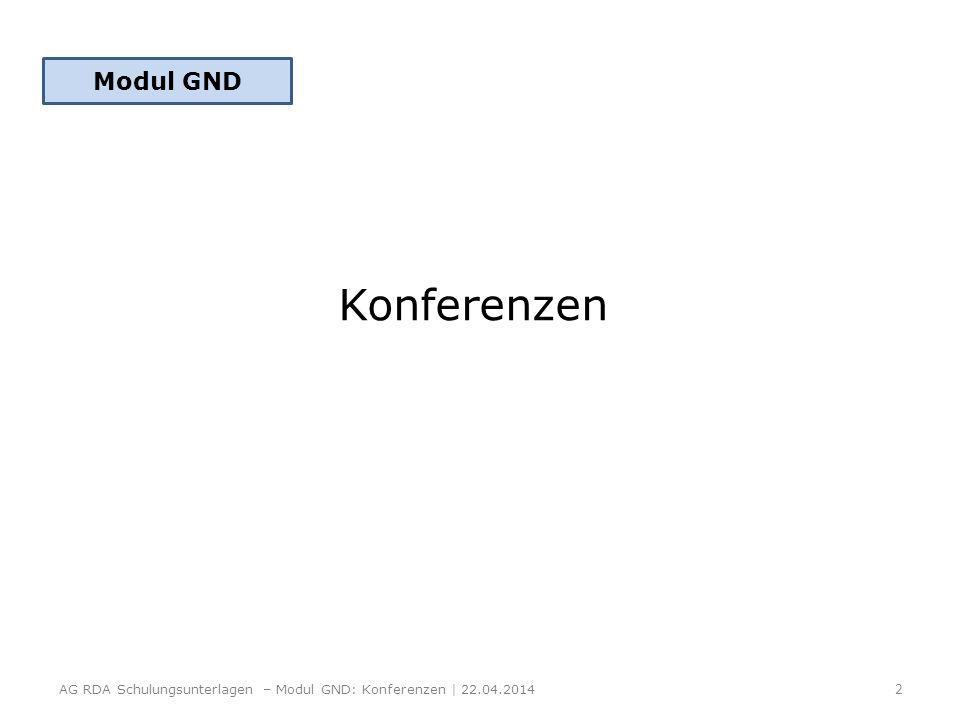 Konferenzen Modul GND 2 AG RDA Schulungsunterlagen – Modul GND: Konferenzen | 22.04.2014