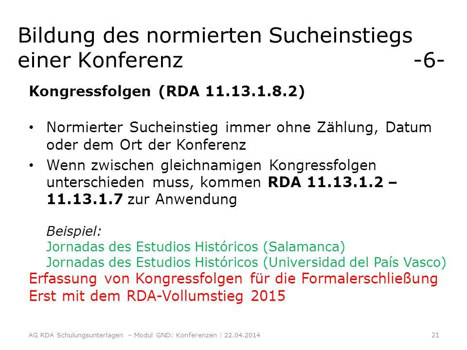 Bildung des normierten Sucheinstiegs einer Konferenz -6- Kongressfolgen (RDA 11.13.1.8.2) Normierter Sucheinstieg immer ohne Zählung, Datum oder dem O