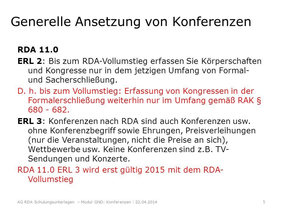 Bildung des normierten Sucheinstiegs einer Konferenz -1- Grundlage nach RDA 11.13.1.1 ist der Bevorzugte Name Dazu kommen nach RDA 11.13.1.2 - 11.13.1.8 Ergänzungen zum Namen hinzu wie Zählung, Datum und Ort bei einer Konferenz usw.