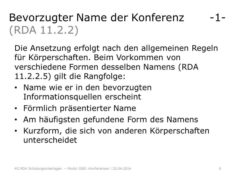 Bildung des normierten Sucheinstiegs einer Konferenz -2- ERL zu RDA 11.13.1.8.1 ERL 1 Auch wenn der Name einer in Verbindung stehenden Institution zur Identifizierung notwendig ist und Sie ihn daher angeben, erfassen Sie den Namen des Ortes zusätzlich als Teil des Sucheinstiegs (sofern ermittelbar).