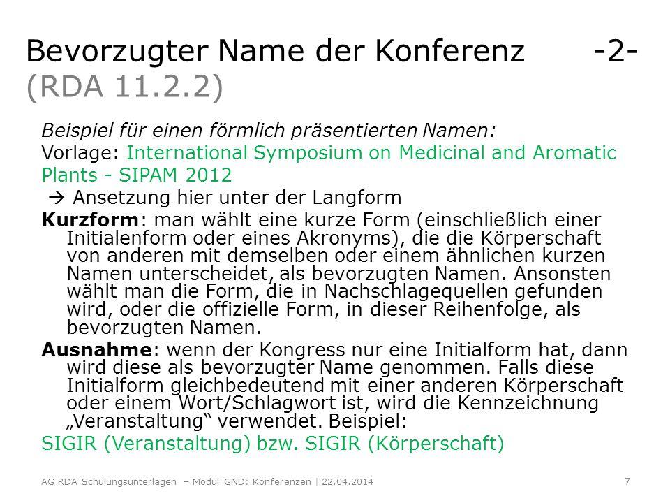 Gebräuchlicher Name -1- (RDA 11.2.2.5.4) Internationale Konferenzen: Ansetzung von internationalen Konferenzen in deutsch, falls eine gebräuchliche, deutsche Form in den Nachschlagewerken ermittelt werden kann.
