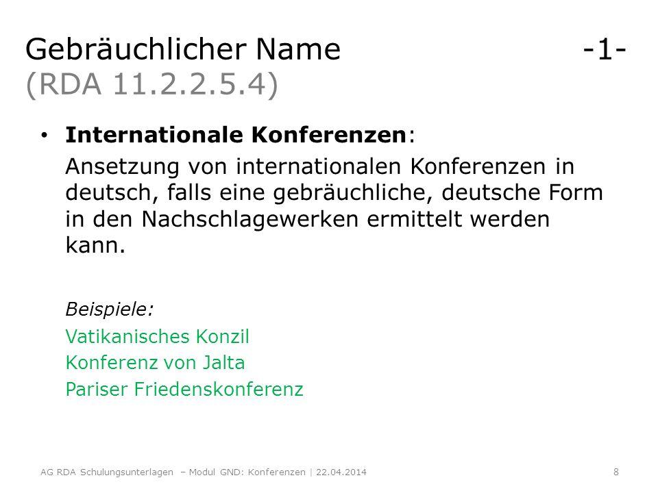 Gebräuchlicher Name -1- (RDA 11.2.2.5.4) Internationale Konferenzen: Ansetzung von internationalen Konferenzen in deutsch, falls eine gebräuchliche, d