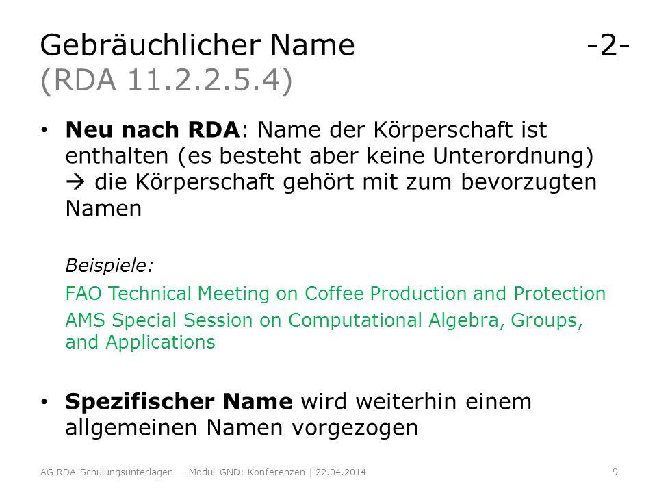 Gebräuchlicher Name -2- (RDA 11.2.2.5.4) Neu nach RDA: Name der Körperschaft ist enthalten (es besteht aber keine Unterordnung) die Körperschaft gehör