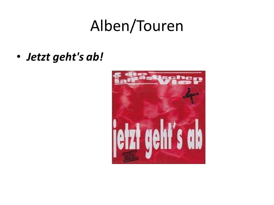 Alben/Touren Jetzt geht's ab!