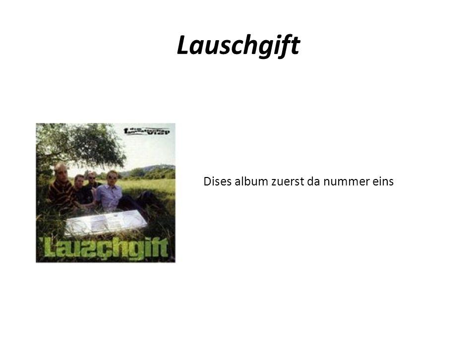 Lauschgift Dises album zuerst da nummer eins