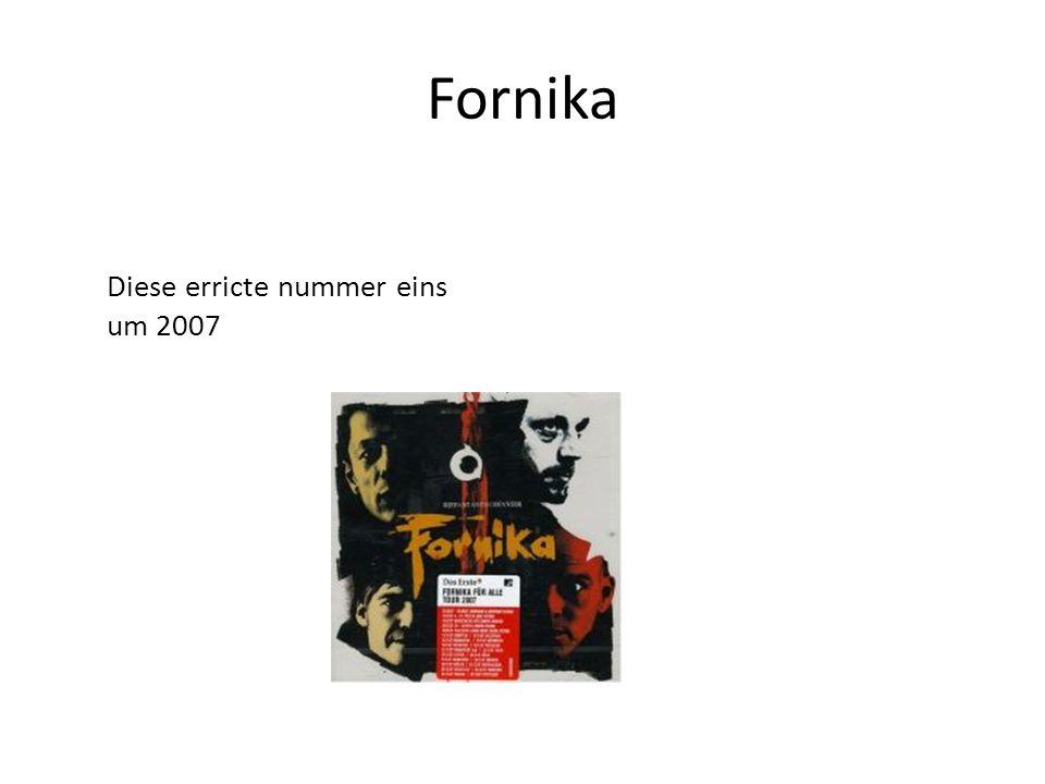 Fornika Diese erricte nummer eins um 2007