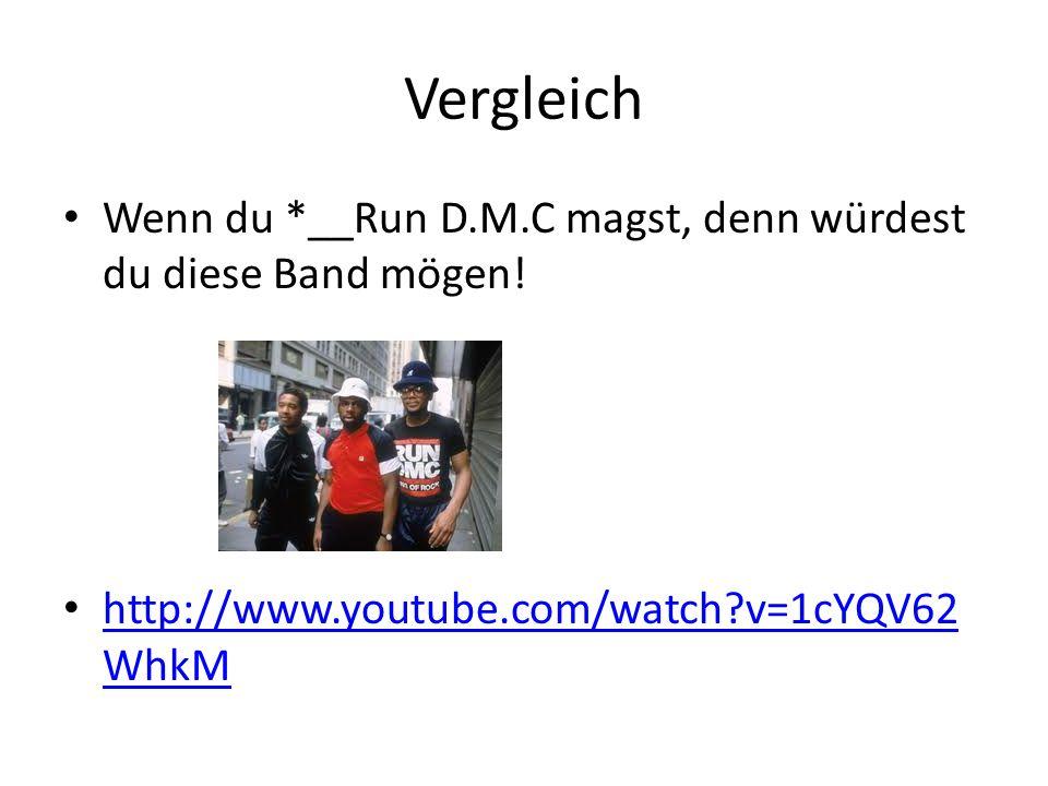 Vergleich Wenn du *__Run D.M.C magst, denn würdest du diese Band mögen! http://www.youtube.com/watch?v=1cYQV62 WhkM http://www.youtube.com/watch?v=1cY