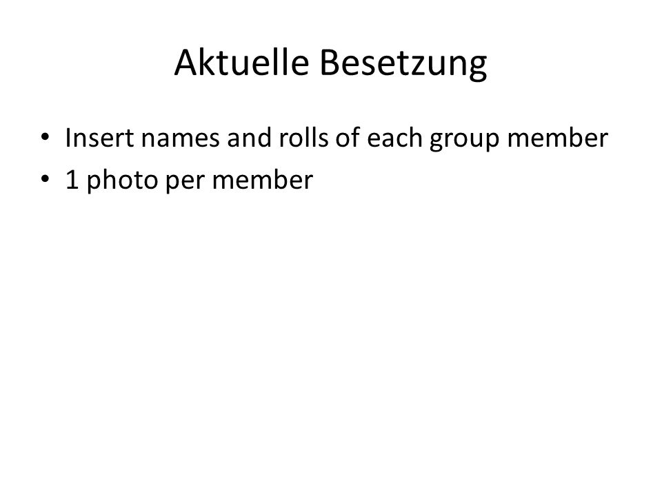 Aktuelle Besetzung Insert names and rolls of each group member 1 photo per member