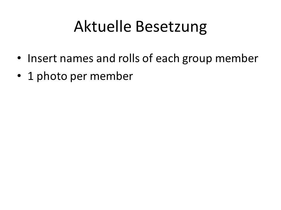 Aktuelle Besetzung Insert names and rolls of each group member 1 photo per member