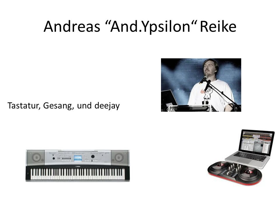 Andreas And.Ypsilon Reike Tastatur, Gesang, und deejay