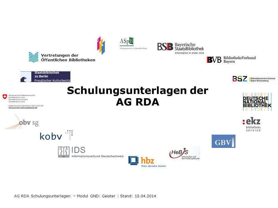 Schulungsunterlagen der AG RDA Vertretungen der Öffentlichen Bibliotheken AG RDA Schulungsunterlagen – Modul GND: Geister   Stand: 15.04.2014